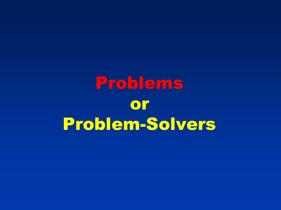 Problems or Problem-Solvers