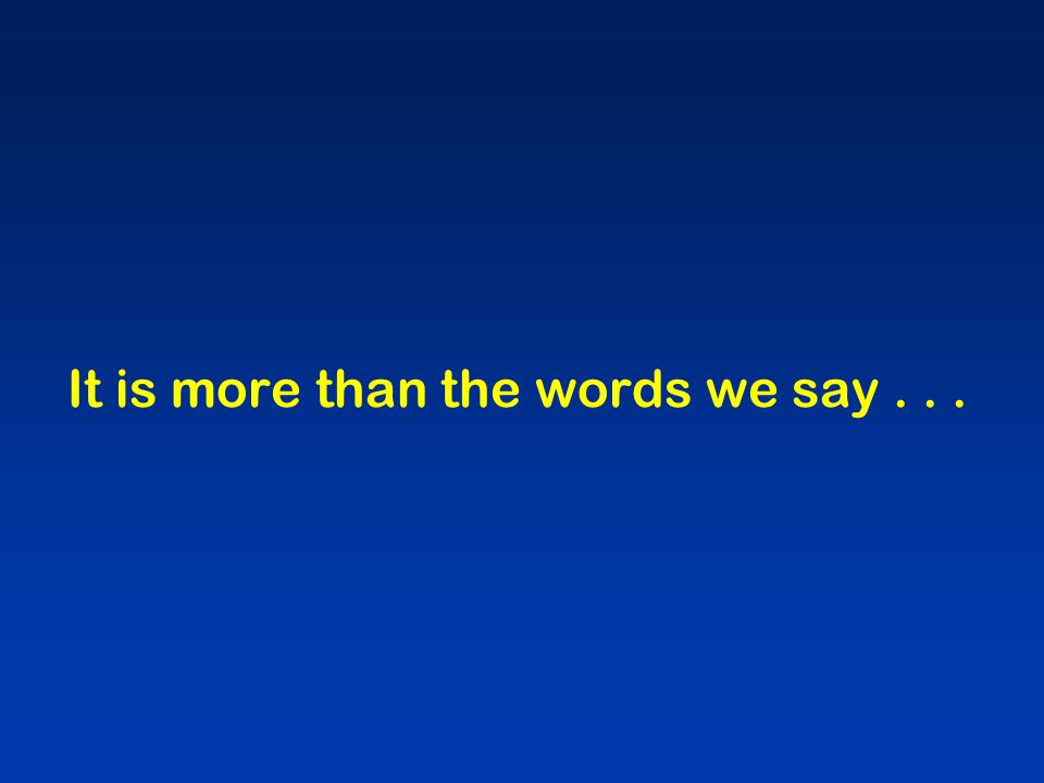 It is more than the words we say...