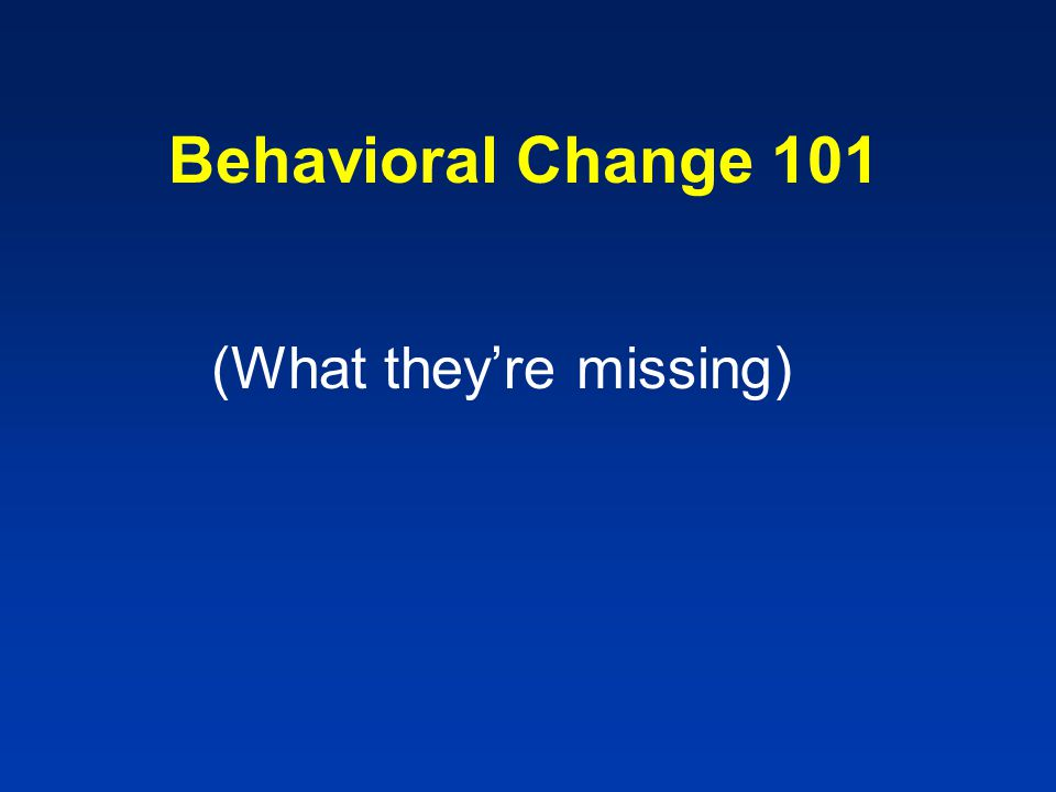Behavioral Change 101 (What they're missing)