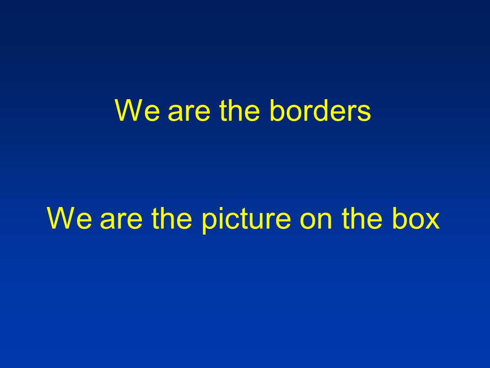 We are the borders We are the picture on the box