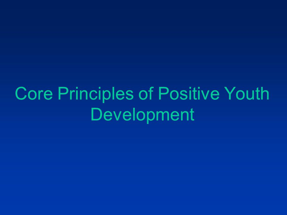 Core Principles of Positive Youth Development