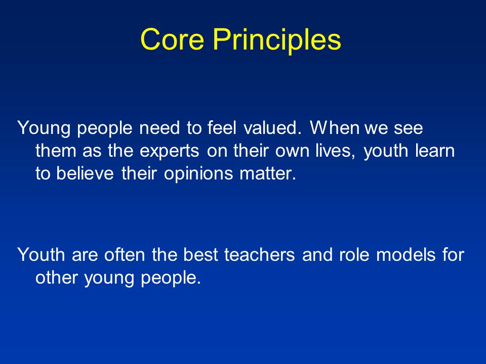 Core Principles Young people need to feel valued.
