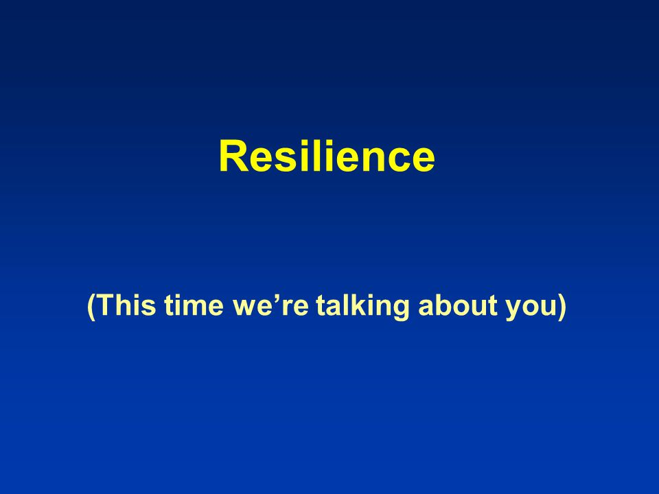 Resilience (This time we're talking about you)