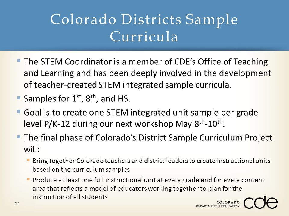  The STEM Coordinator is a member of CDE's Office of Teaching and Learning and has been deeply involved in the development of teacher-created STEM in