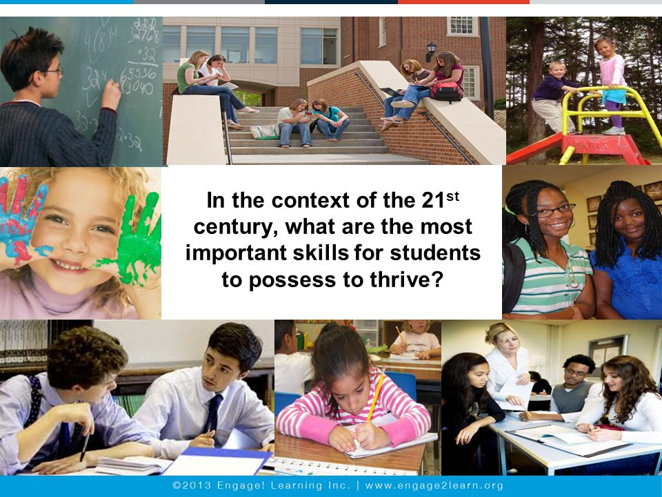In the context of the 21 st century, what are the most important skills for students to possess to thrive