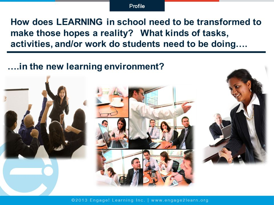 How does LEARNING in school need to be transformed to make those hopes a reality.