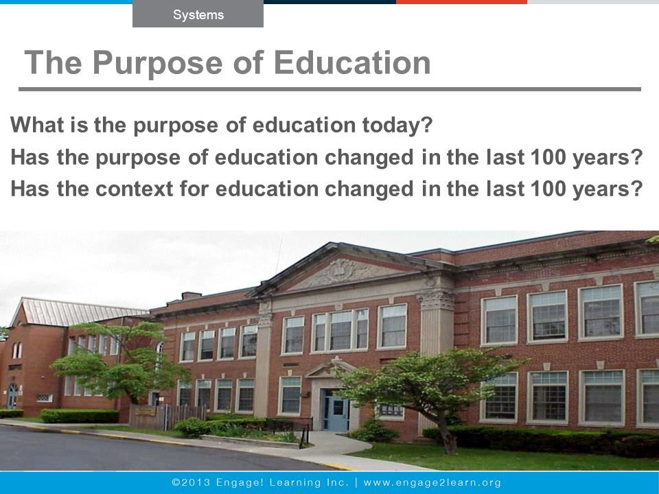The Purpose of Education What is the purpose of education today.