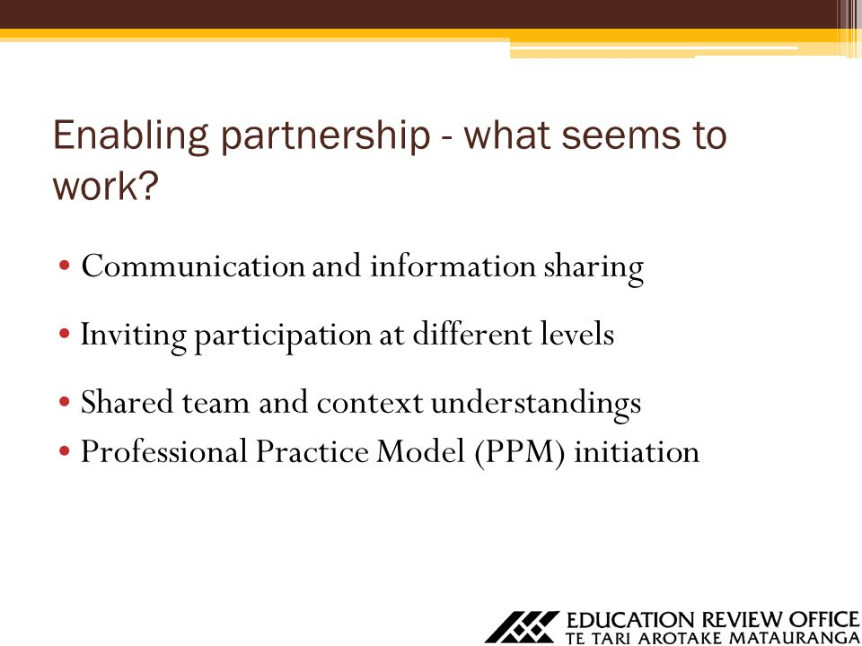 Enabling partnership - what seems to work? Communication and information sharing Inviting participation at different levels Shared team and context un