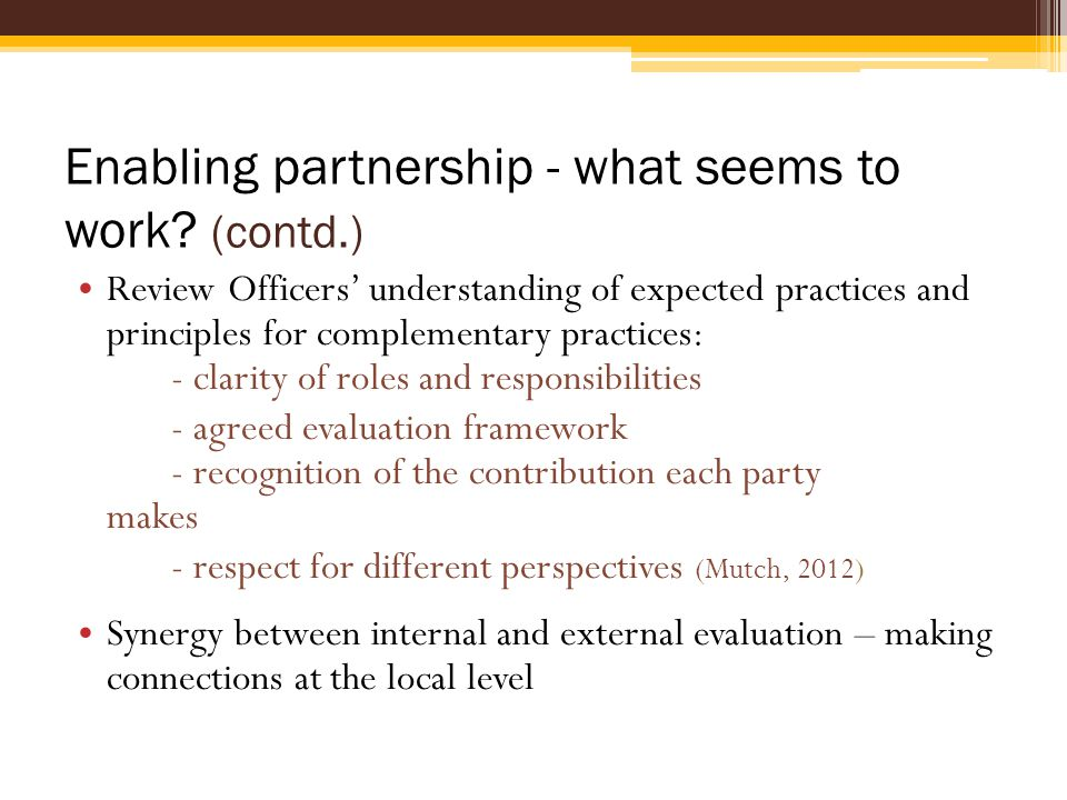 Enabling partnership - what seems to work? (contd.) Review Officers' understanding of expected practices and principles for complementary practices: -
