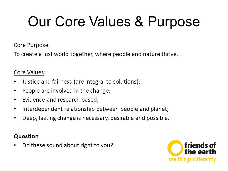 Sharing our Core Values & Purpose How can we do this.
