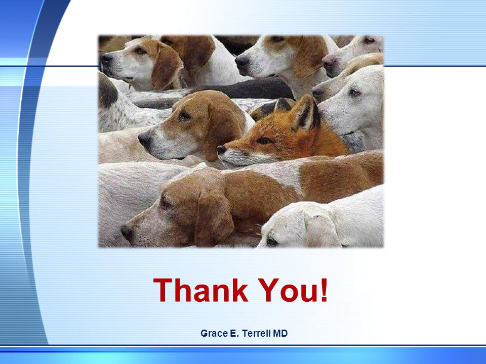 Thank You! Grace E. Terrell MD