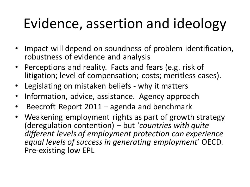 Evidence, assertion and ideology Impact will depend on soundness of problem identification, robustness of evidence and analysis Perceptions and reality.