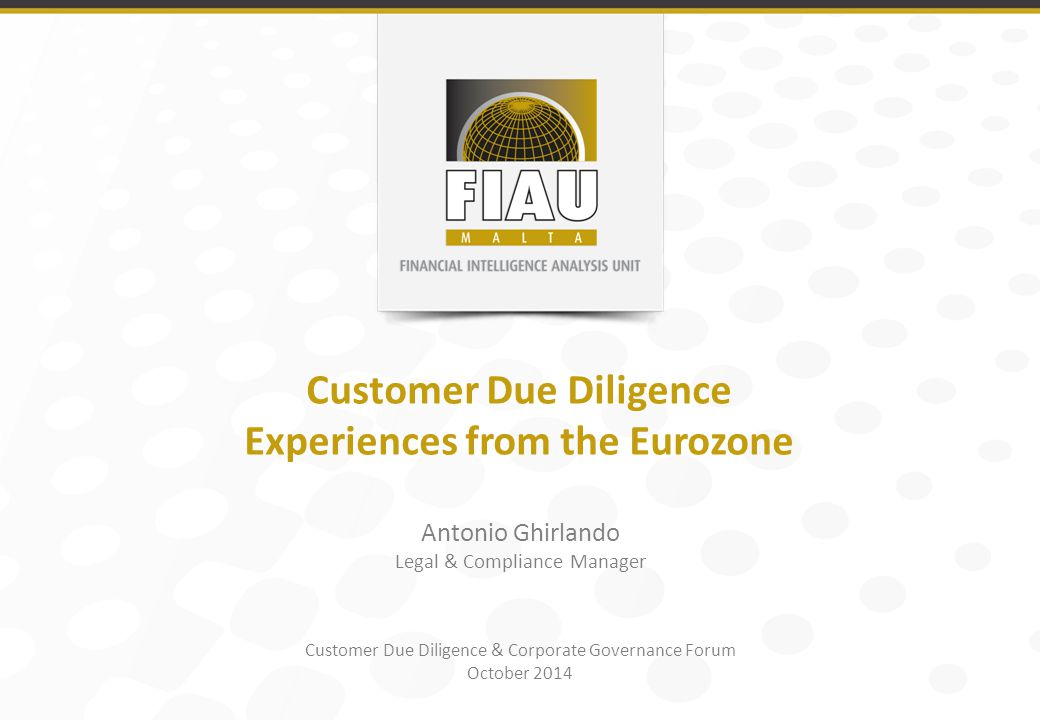 Customer Due Diligence & Corporate Governance Forum October 2014 Customer Due Diligence Experiences from the Eurozone Antonio Ghirlando Legal & Compliance Manager