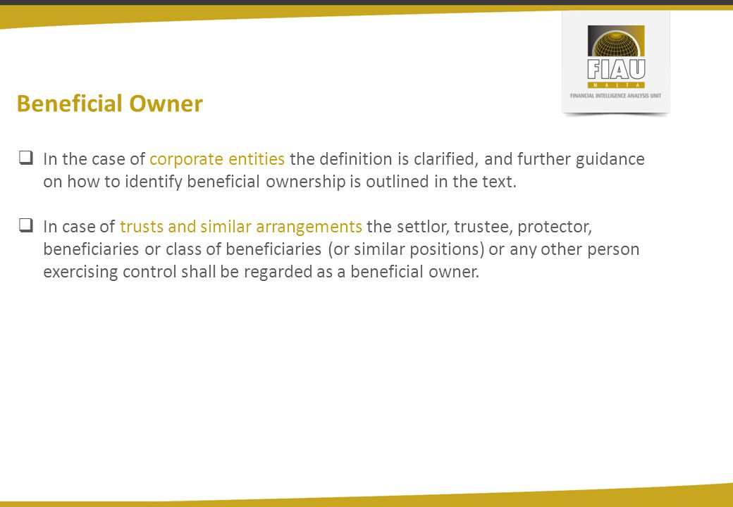 Beneficial Owner  In the case of corporate entities the definition is clarified, and further guidance on how to identify beneficial ownership is outl
