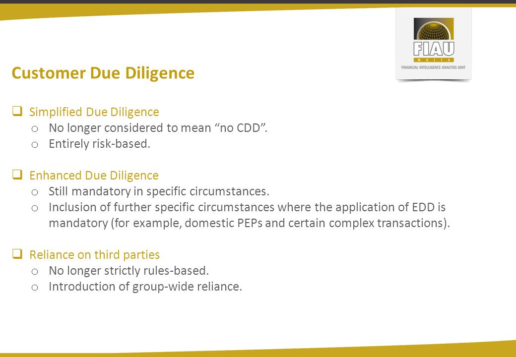 """Customer Due Diligence  Simplified Due Diligence o No longer considered to mean """"no CDD"""". o Entirely risk-based.  Enhanced Due Diligence o Still man"""