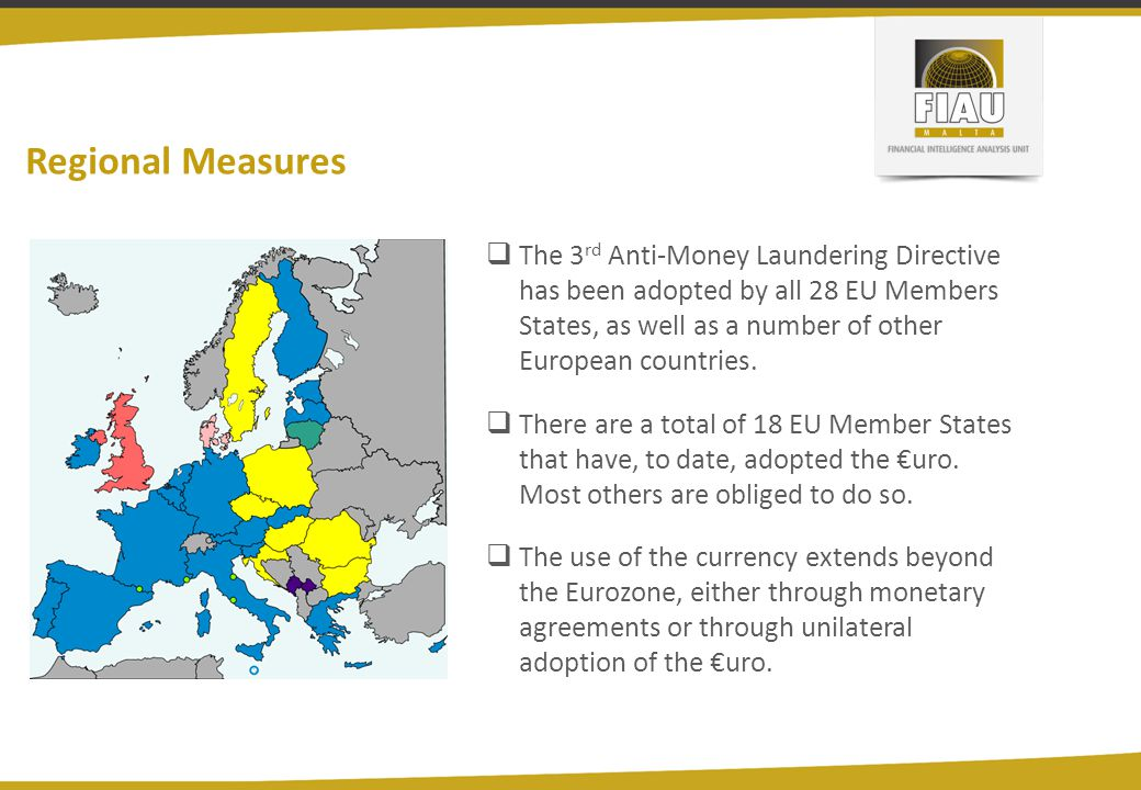 Regional Measures  The 3 rd Anti-Money Laundering Directive has been adopted by all 28 EU Members States, as well as a number of other European count