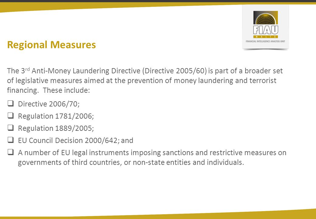 The 3 rd Anti-Money Laundering Directive (Directive 2005/60) is part of a broader set of legislative measures aimed at the prevention of money laundering and terrorist financing.