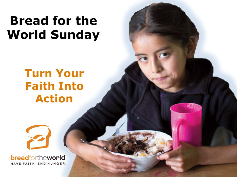 Turn Your Faith Into Action Bread for the World Sunday