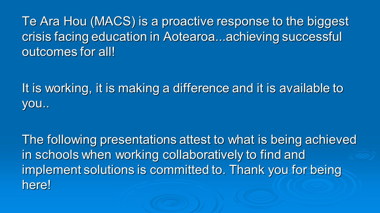 Te Ara Hou (MACS) is a proactive response to the biggest crisis facing education in Aotearoa...achieving successful outcomes for all! It is working, i