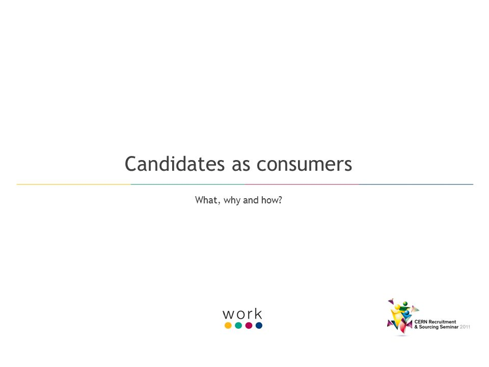 Candidates as consumers What, why and how?