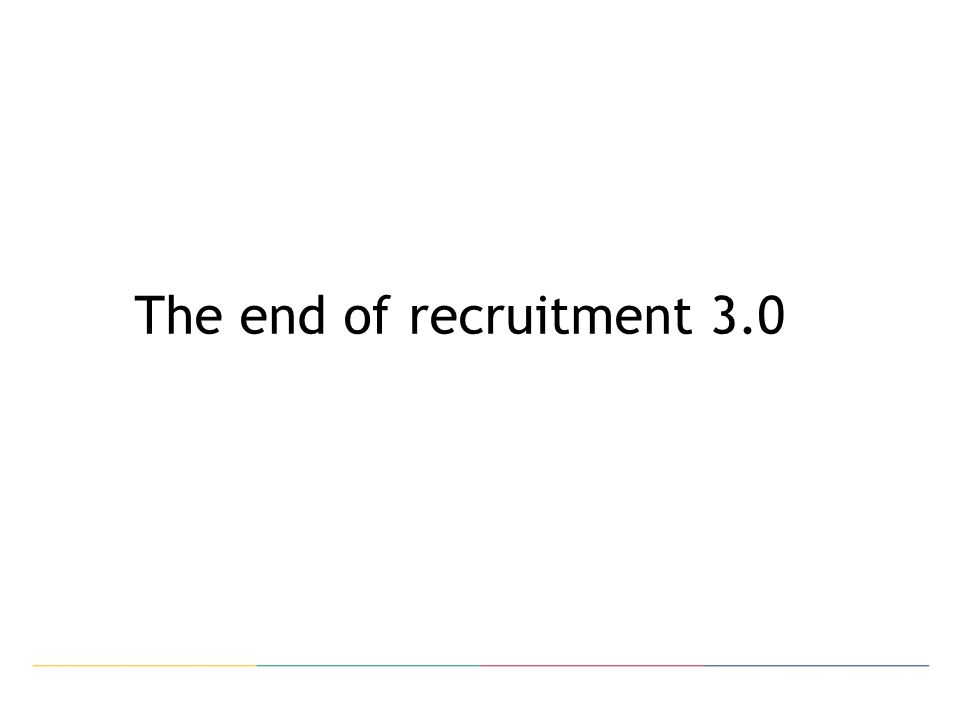 The end of recruitment 3.0