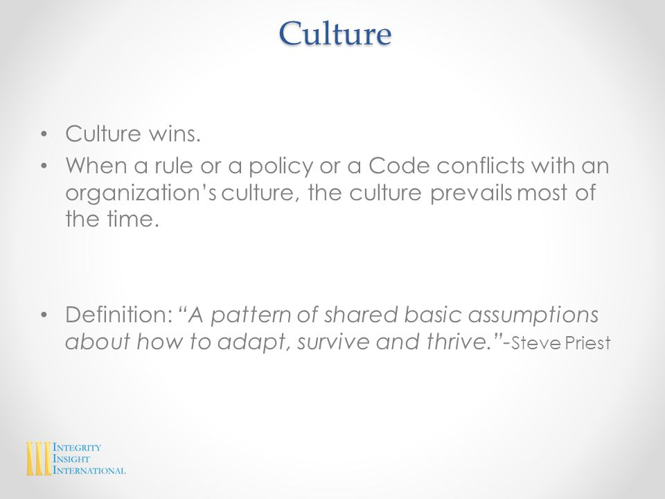 One culture, many cultures No such thing as an ethics culture or safety culture or customer service culture. One culture, many manifestations.