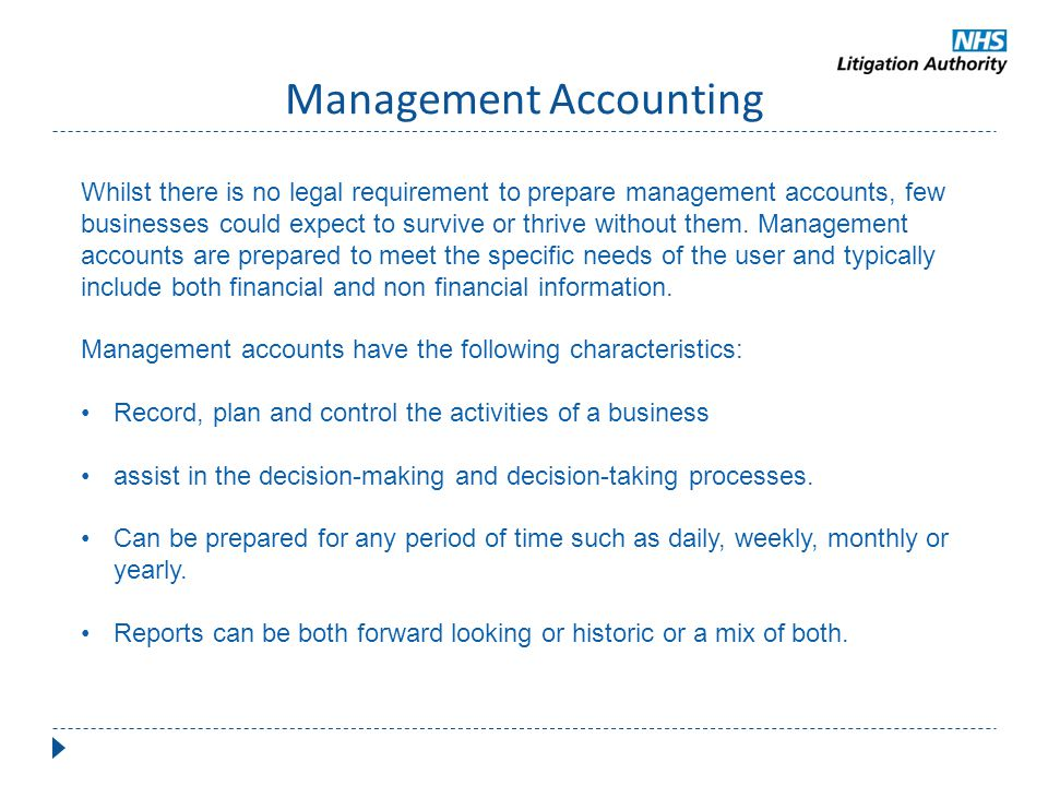 Management Accounting Whilst there is no legal requirement to prepare management accounts, few businesses could expect to survive or thrive without th