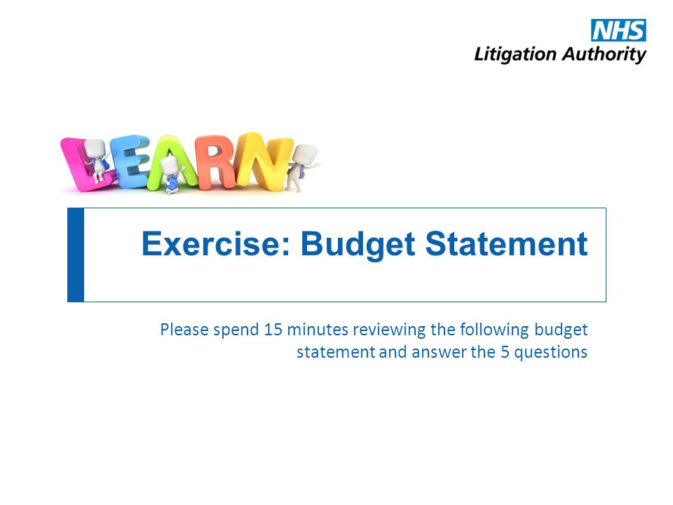 Exercise: Budget Statement Please spend 15 minutes reviewing the following budget statement and answer the 5 questions