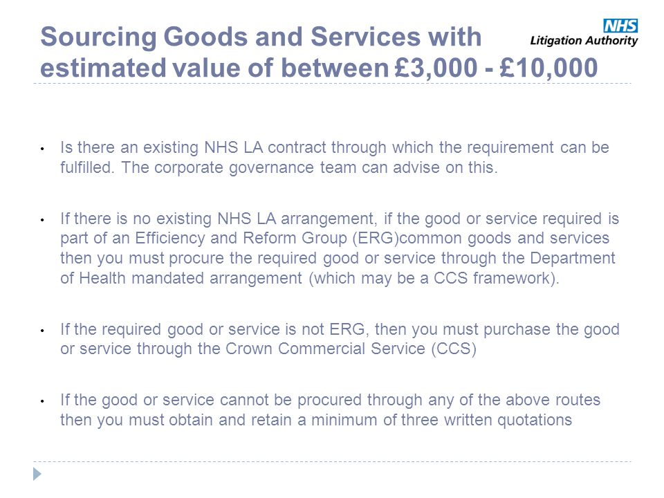Sourcing Goods and Services with estimated value of between £3,000 - £10,000 Is there an existing NHS LA contract through which the requirement can be