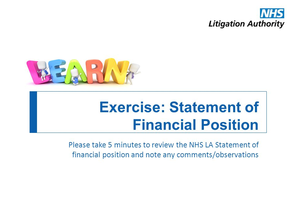 Exercise: Statement of Financial Position Please take 5 minutes to review the NHS LA Statement of financial position and note any comments/observation