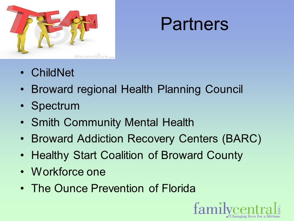 Partners ChildNet Broward regional Health Planning Council Spectrum Smith Community Mental Health Broward Addiction Recovery Centers (BARC) Healthy St