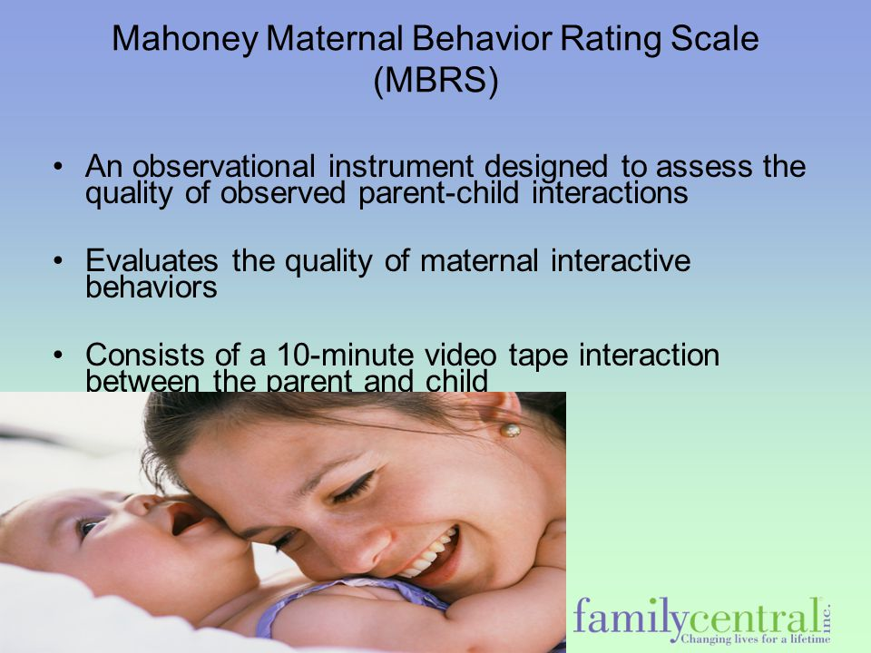 Mahoney Maternal Behavior Rating Scale (MBRS) An observational instrument designed to assess the quality of observed parent-child interactions Evaluat