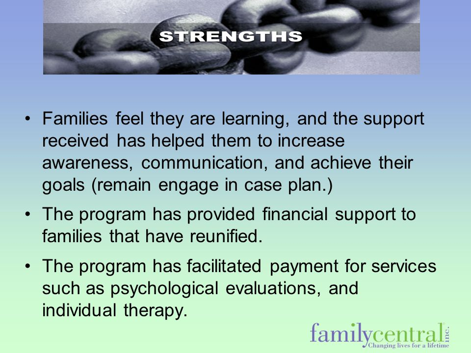 Families feel they are learning, and the support received has helped them to increase awareness, communication, and achieve their goals (remain engage