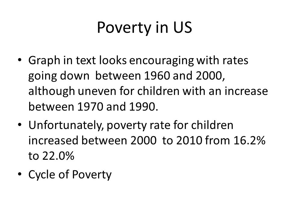 Poverty in US Graph in text looks encouraging with rates going down between 1960 and 2000, although uneven for children with an increase between 1970 and 1990.
