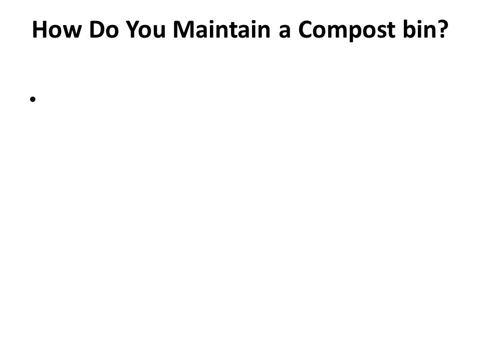 How Do You Maintain a Compost bin?