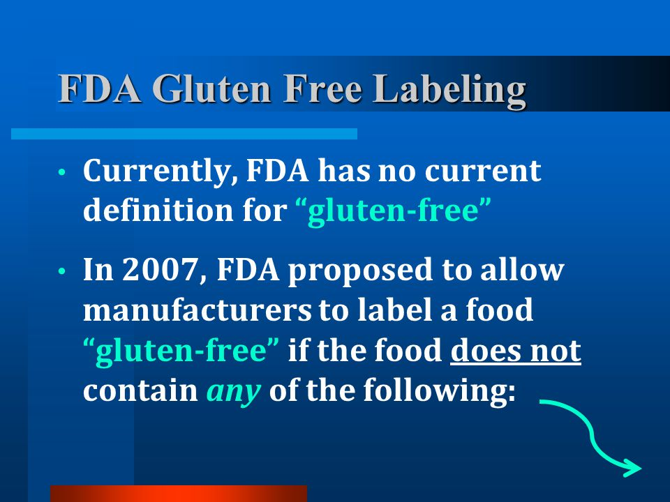 "FDA Gluten Free Labeling Currently, FDA has no current definition for ""gluten-free"" In 2007, FDA proposed to allow manufacturers to label a food ""glut"