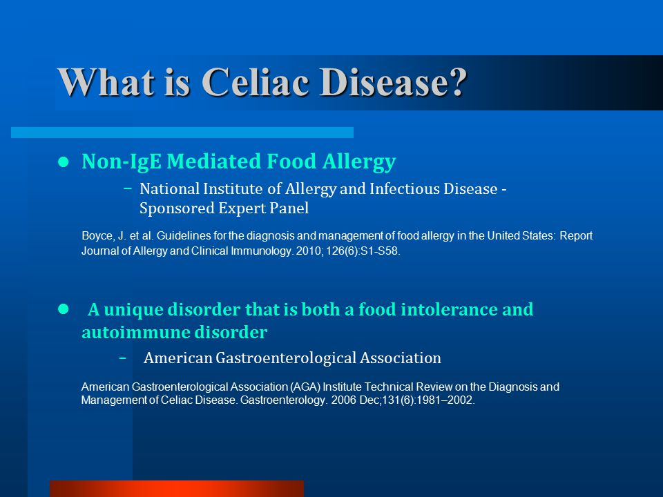 What is Celiac Disease? Non-IgE Mediated Food Allergy − National Institute of Allergy and Infectious Disease - Sponsored Expert Panel Boyce, J. et al.