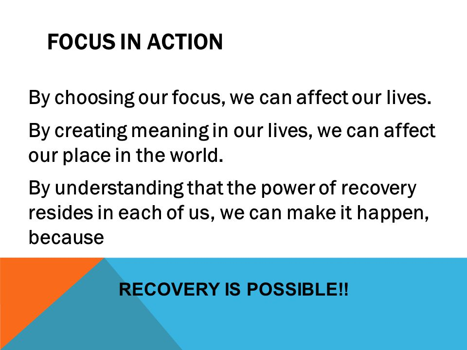 FOCUS IN ACTION By choosing our focus, we can affect our lives.