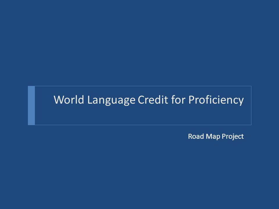 World Language Credit for Proficiency Road Map Project