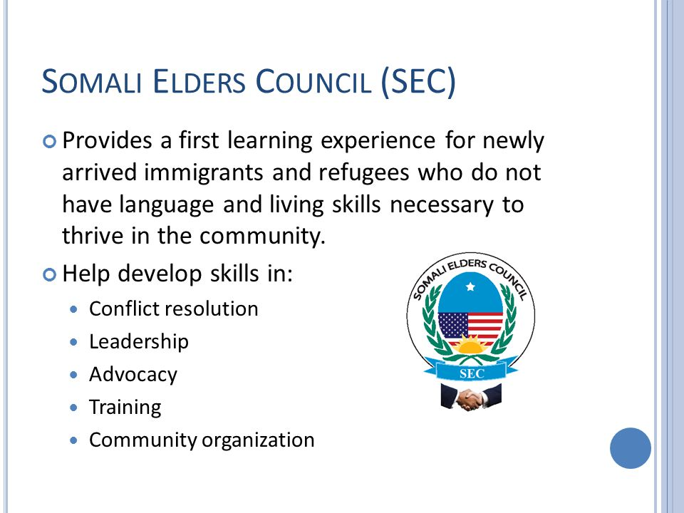 S OMALI E LDERS C OUNCIL (SEC) They offer an array of services to help immigrants and refugees acclimate to their new community.