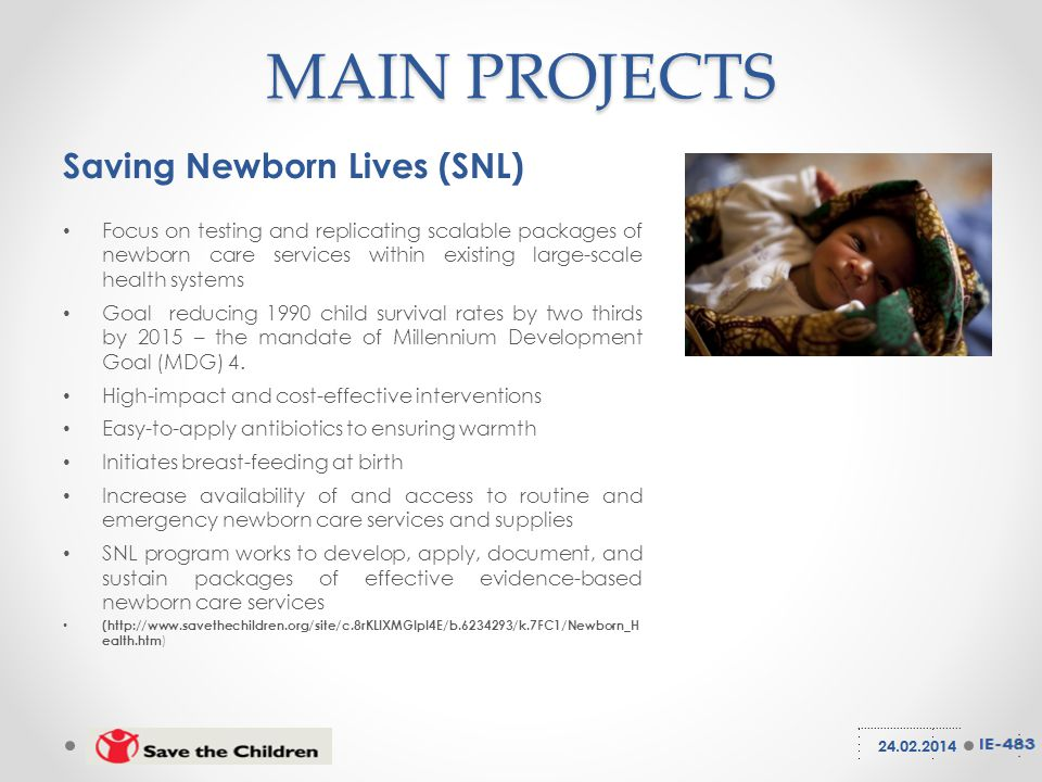 Saving Newborn Lives (SNL) Focus on testing and replicating scalable packages of newborn care services within existing large-scale health systems Goal reducing 1990 child survival rates by two thirds by 2015 – the mandate of Millennium Development Goal (MDG) 4.