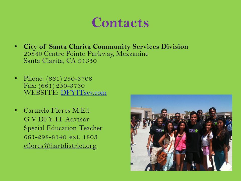 Contacts City of Santa Clarita Community Services Division 20880 Centre Pointe Parkway, Mezzanine Santa Clarita, CA 91350 Phone: (661) 250-3708 Fax: (661) 250-3730 WEBSITE: DFYITscv.comDFYITscv.com Carmelo Flores M.Ed.
