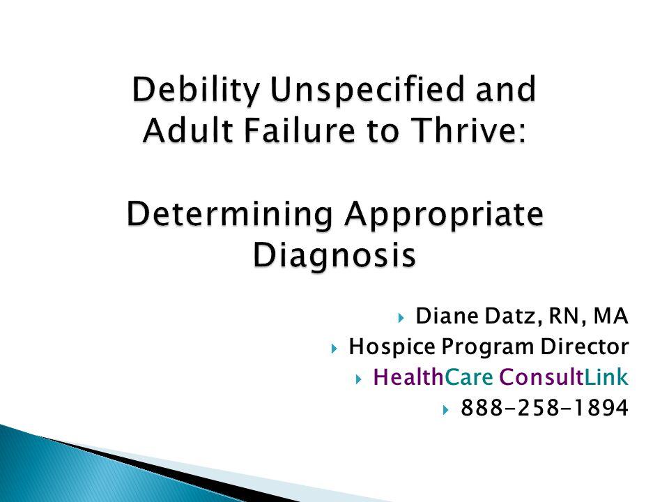  Diane Datz, RN, MA  Hospice Program Director  HealthCare ConsultLink  888-258-1894