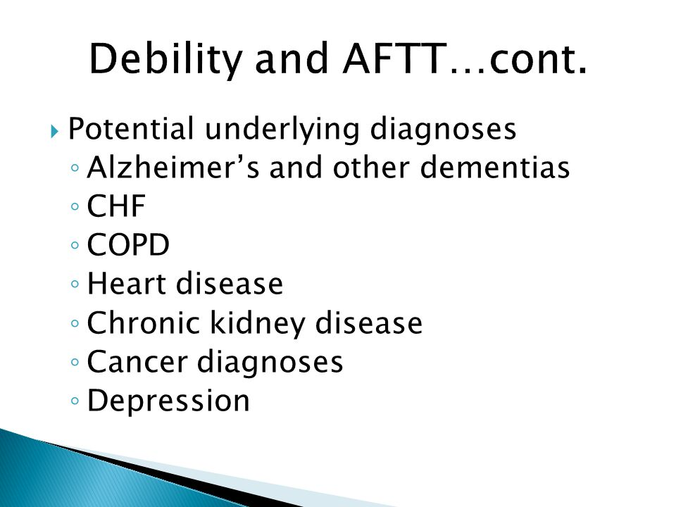  Potential underlying diagnoses ◦ Alzheimer's and other dementias ◦ CHF ◦ COPD ◦ Heart disease ◦ Chronic kidney disease ◦ Cancer diagnoses ◦ Depression