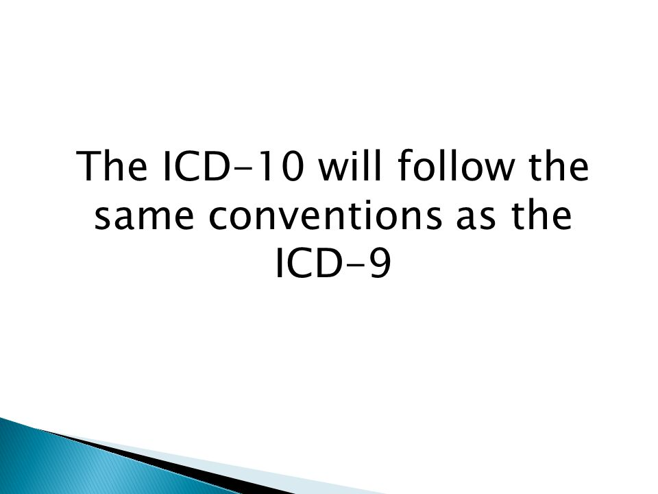 The ICD-10 will follow the same conventions as the ICD-9