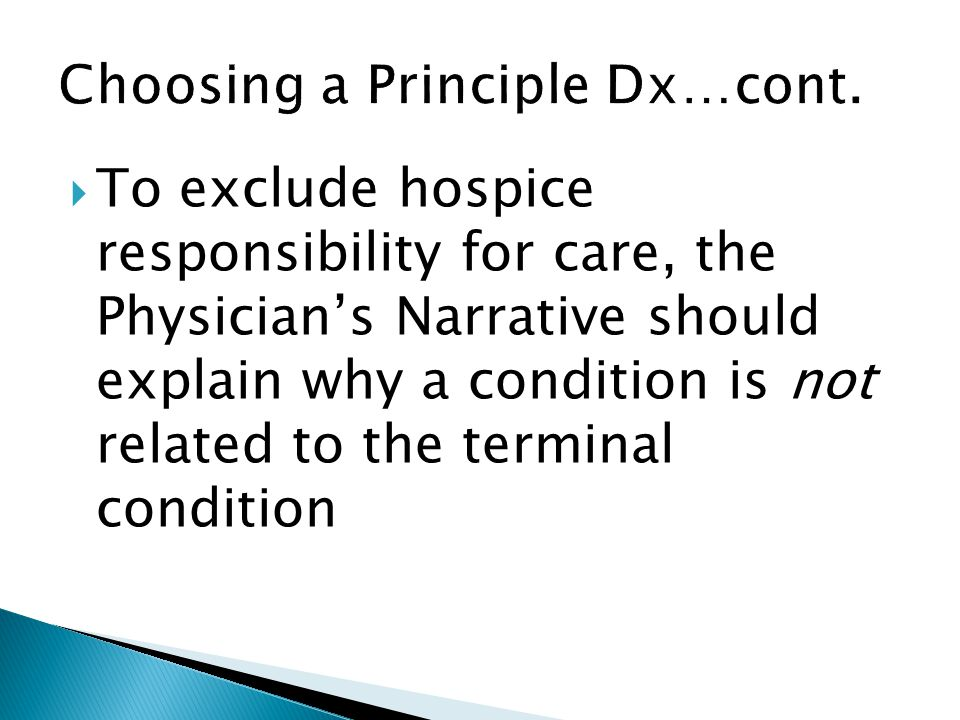  To exclude hospice responsibility for care, the Physician's Narrative should explain why a condition is not related to the terminal condition