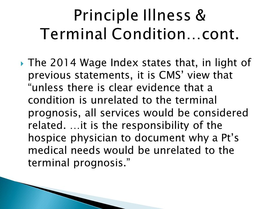  The 2014 Wage Index states that, in light of previous statements, it is CMS' view that unless there is clear evidence that a condition is unrelated to the terminal prognosis, all services would be considered related.