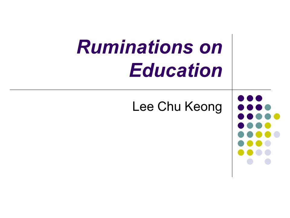 Ruminations on Education Lee Chu Keong