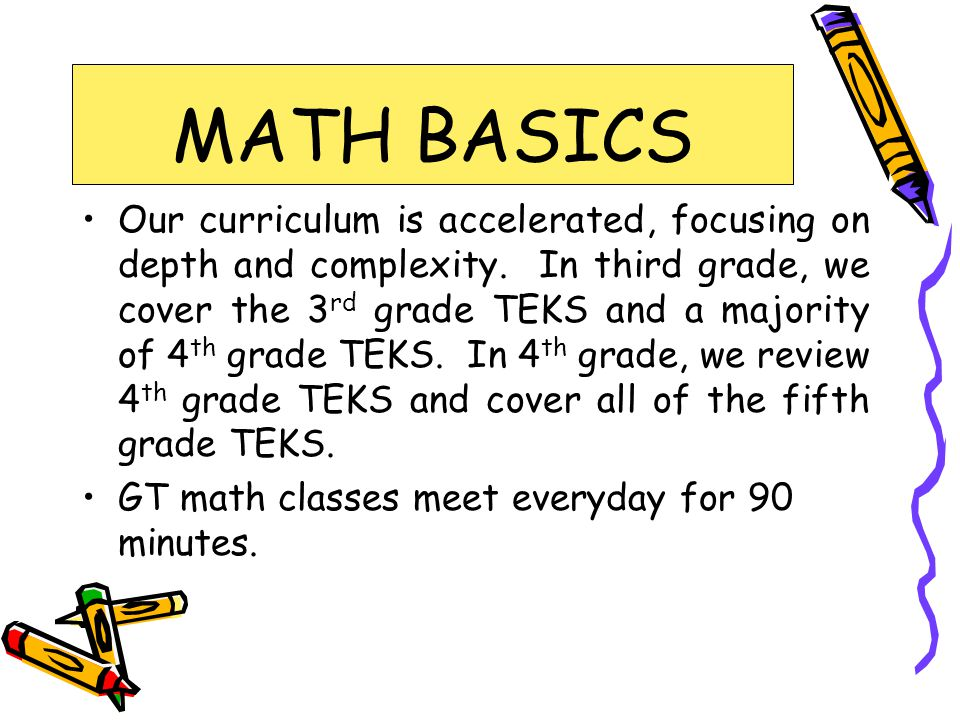 MATH BASICS Our curriculum is accelerated, focusing on depth and complexity.