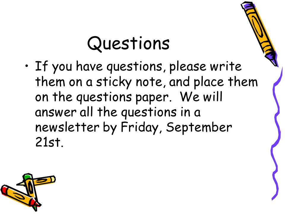 Questions If you have questions, please write them on a sticky note, and place them on the questions paper.